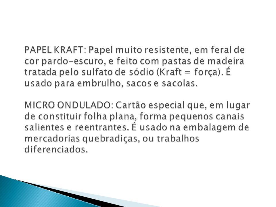 PAPEL KRAFT: Papel muito resistente, em feral de cor pardo-escuro, e feito com pastas de madeira tratada pelo sulfato de sódio (Kraft = força).