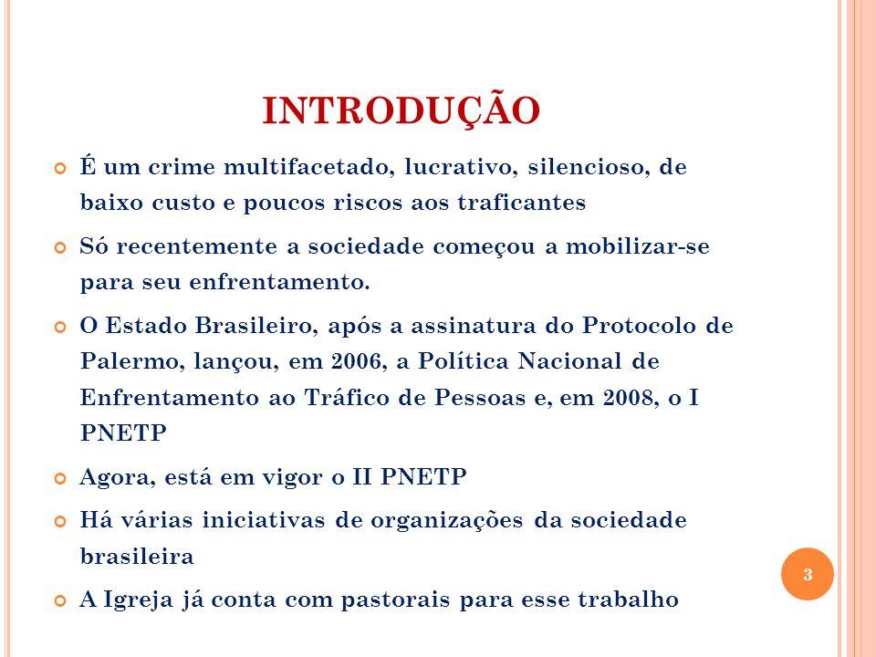 INTRODUÇÃO É um crime multifacetado, lucrativo, silencioso, de baixo custo e poucos riscos aos traficantes.