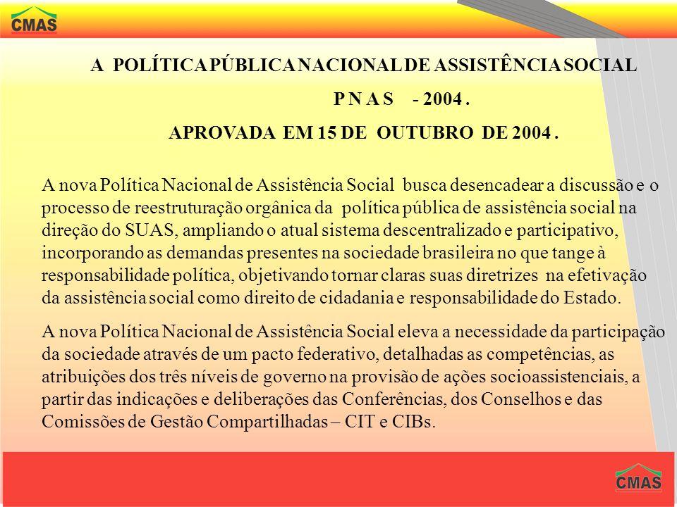 A POLÍTICA PÚBLICA NACIONAL DE ASSISTÊNCIA SOCIAL P N A S - 2004 .