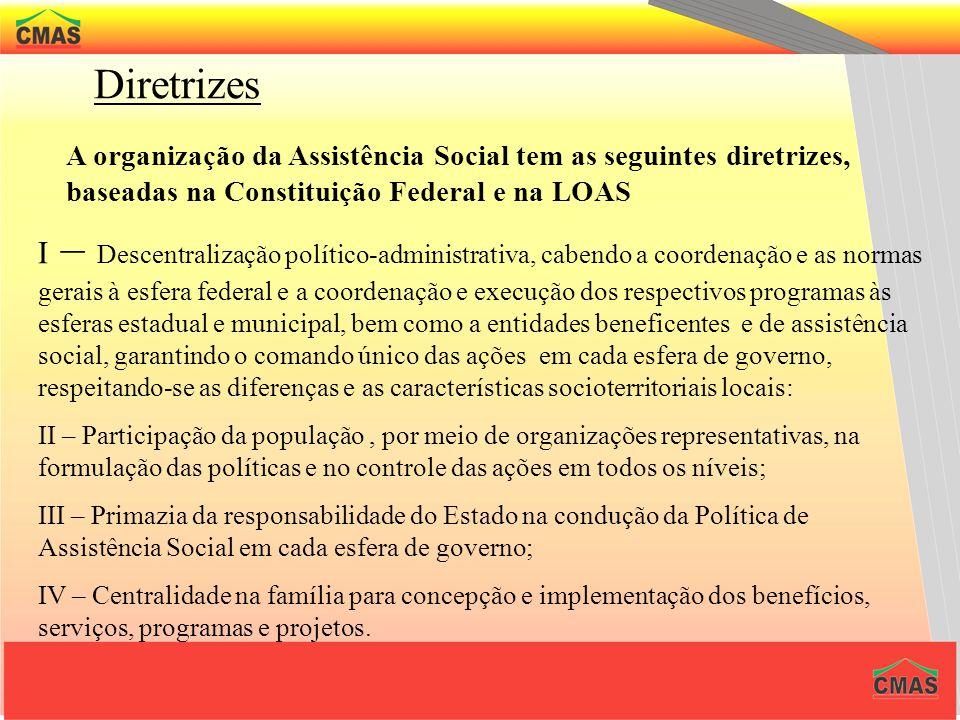 Diretrizes A organização da Assistência Social tem as seguintes diretrizes, baseadas na Constituição Federal e na LOAS.