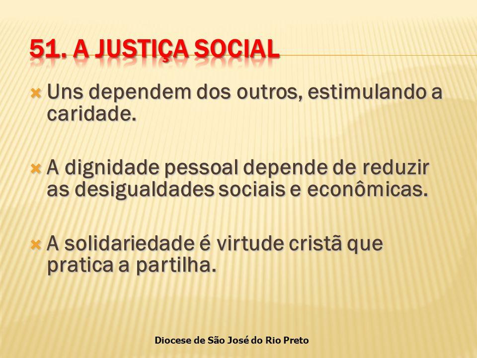 51. A JUSTIÇA SOCIAL Uns dependem dos outros, estimulando a caridade.