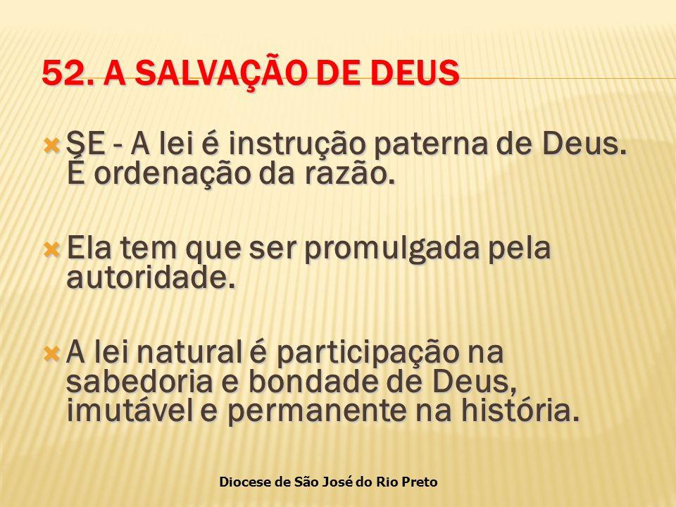 52. A SALVAÇÃO DE DEUS SE - A lei é instrução paterna de Deus. É ordenação da razão. Ela tem que ser promulgada pela autoridade.