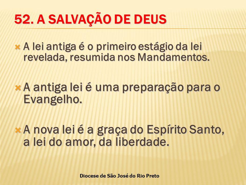 52. A SALVAÇÃO DE DEUS A antiga lei é uma preparação para o Evangelho.
