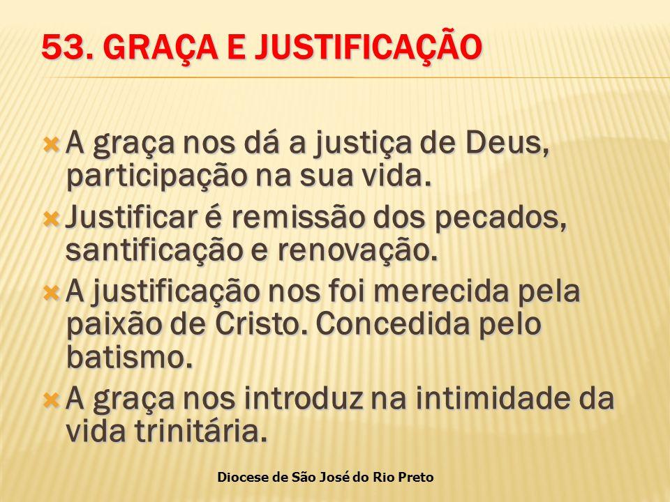 53. GRAÇA E JUSTIFICAÇÃO A graça nos dá a justiça de Deus, participação na sua vida. Justificar é remissão dos pecados, santificação e renovação.