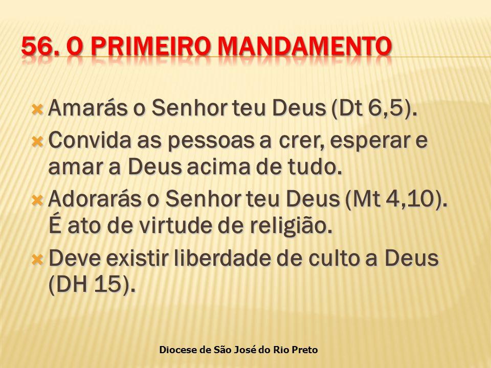 56. O PRIMEIRO MANDAMENTO Amarás o Senhor teu Deus (Dt 6,5).
