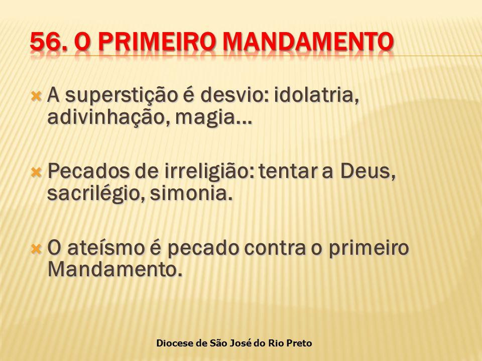 56. O PRIMEIRO MANDAMENTO A superstição é desvio: idolatria, adivinhação, magia... Pecados de irreligião: tentar a Deus, sacrilégio, simonia.