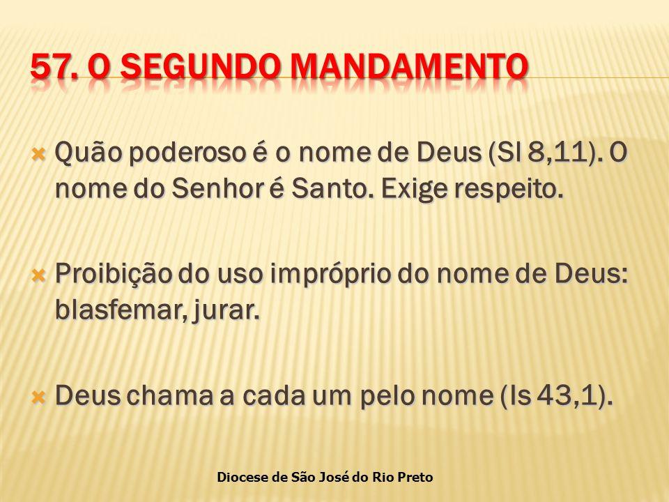 57. O SEGUNDO MANDAMENTO Quão poderoso é o nome de Deus (Sl 8,11). O nome do Senhor é Santo. Exige respeito.