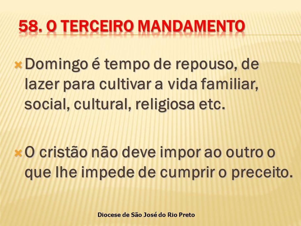 58. O TERCEIRO MANDAMENTO Domingo é tempo de repouso, de lazer para cultivar a vida familiar, social, cultural, religiosa etc.