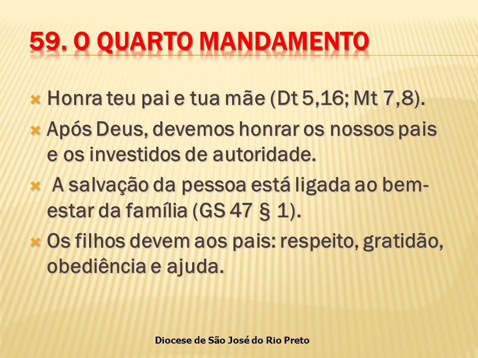 59. O QUARTO MANDAMENTO Honra teu pai e tua mãe (Dt 5,16; Mt 7,8).