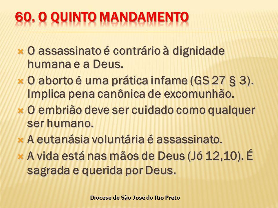 60. O QUINTO MANDAMENTO O assassinato é contrário à dignidade humana e a Deus.