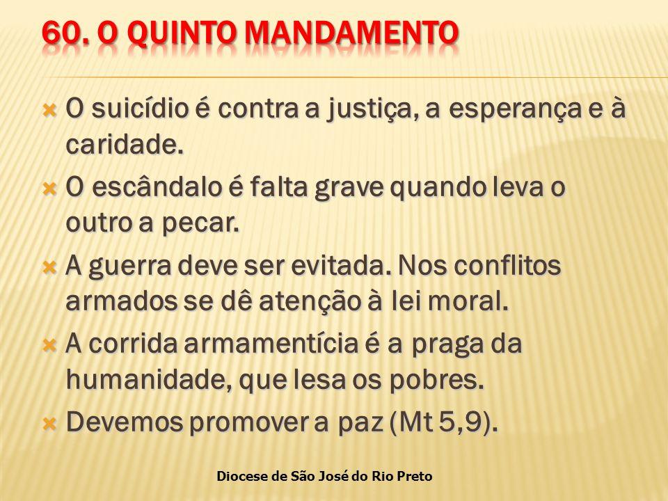 60. O QUINTO MANDAMENTO O suicídio é contra a justiça, a esperança e à caridade. O escândalo é falta grave quando leva o outro a pecar.
