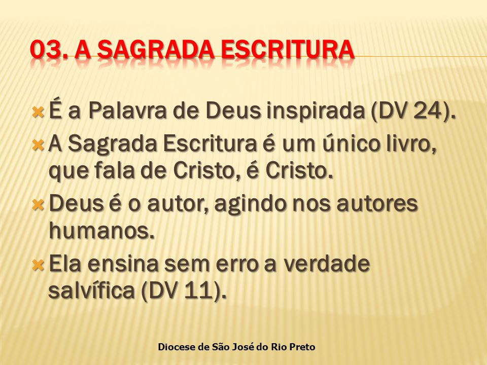 03. A SAGRADA ESCRITURA É a Palavra de Deus inspirada (DV 24).