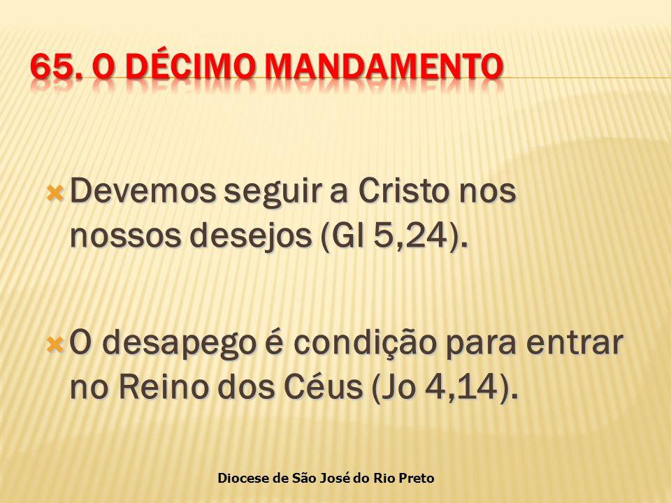 65. O DÉCIMO MANDAMENTO Devemos seguir a Cristo nos nossos desejos (Gl 5,24).