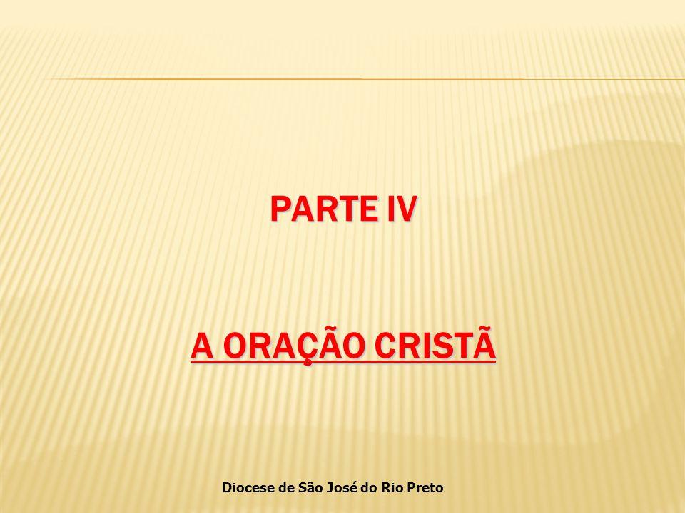 PARTE IV A ORAÇÃO CRISTÃ