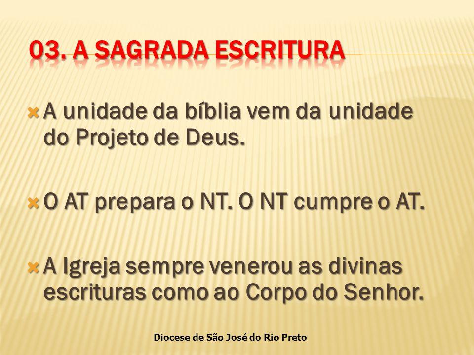 03. A SAGRADA ESCRITURA A unidade da bíblia vem da unidade do Projeto de Deus. O AT prepara o NT. O NT cumpre o AT.