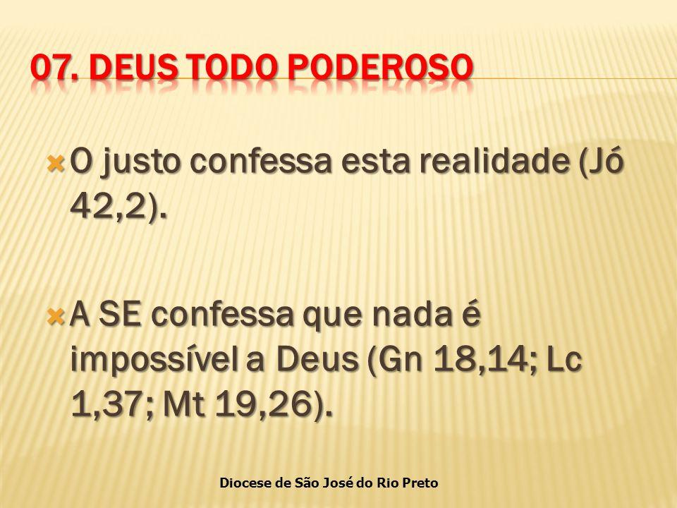 07. DEUS TODO PODEROSO O justo confessa esta realidade (Jó 42,2).