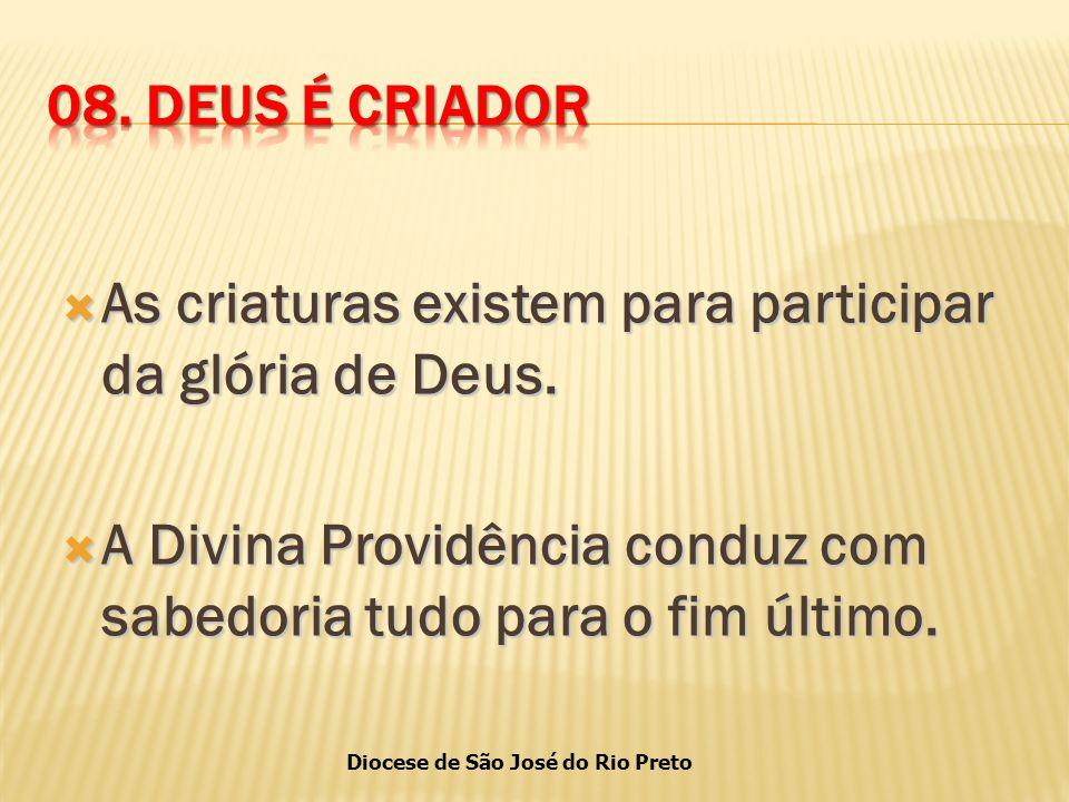 08. DEUS É CRIADOR As criaturas existem para participar da glória de Deus.
