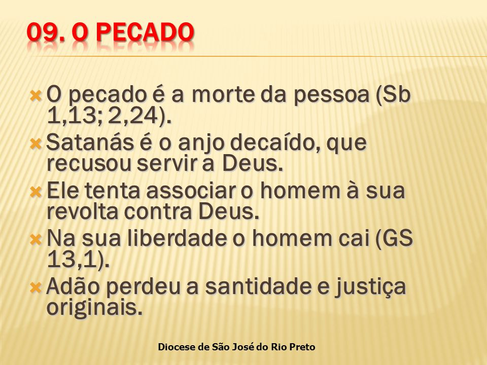 09. O PECADO O pecado é a morte da pessoa (Sb 1,13; 2,24).
