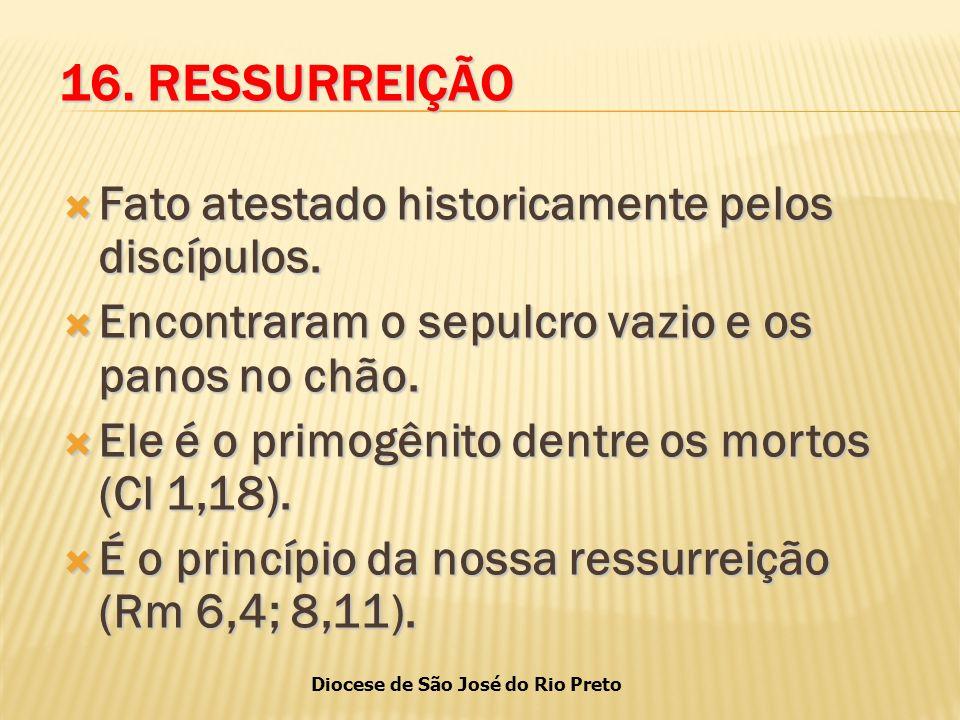 16. RESSURREIÇÃO Fato atestado historicamente pelos discípulos.