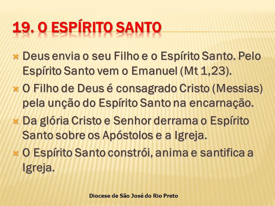 19. O ESPÍRITO SANTO Deus envia o seu Filho e o Espírito Santo. Pelo Espírito Santo vem o Emanuel (Mt 1,23).