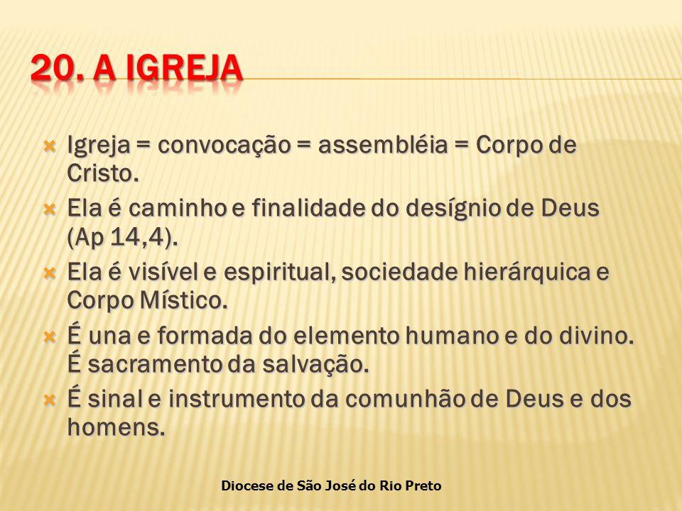 20. A IGREJA Igreja = convocação = assembléia = Corpo de Cristo.