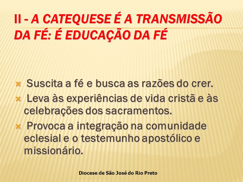 II - A CATEQUESE É A TRANSMISSÃO DA FÉ: É EDUCAÇÃO DA FÉ