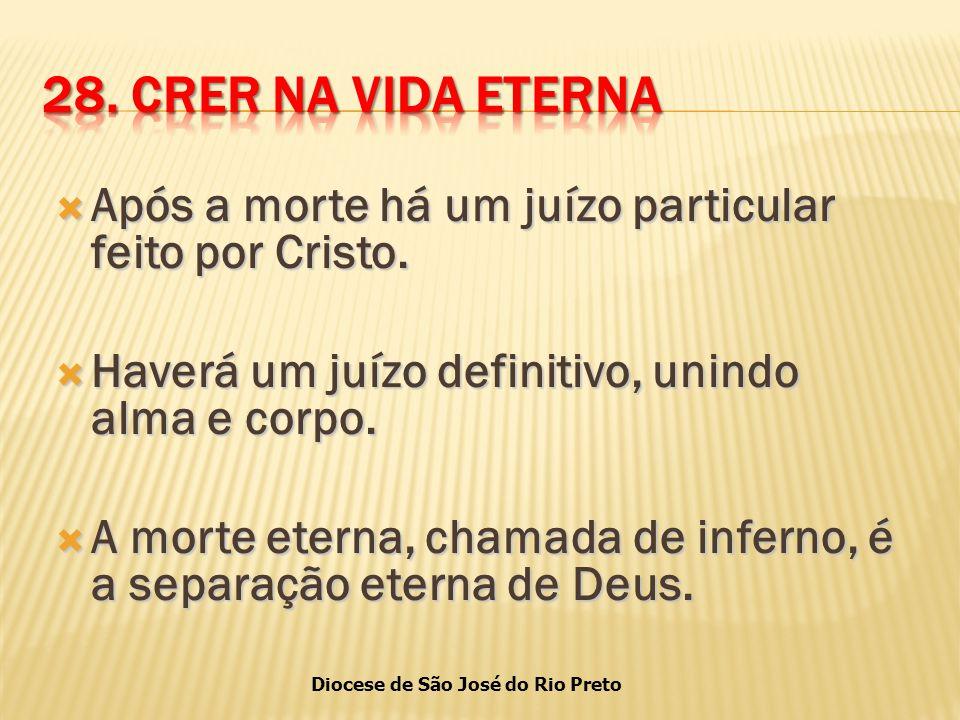 28. CRER NA VIDA ETERNA Após a morte há um juízo particular feito por Cristo. Haverá um juízo definitivo, unindo alma e corpo.