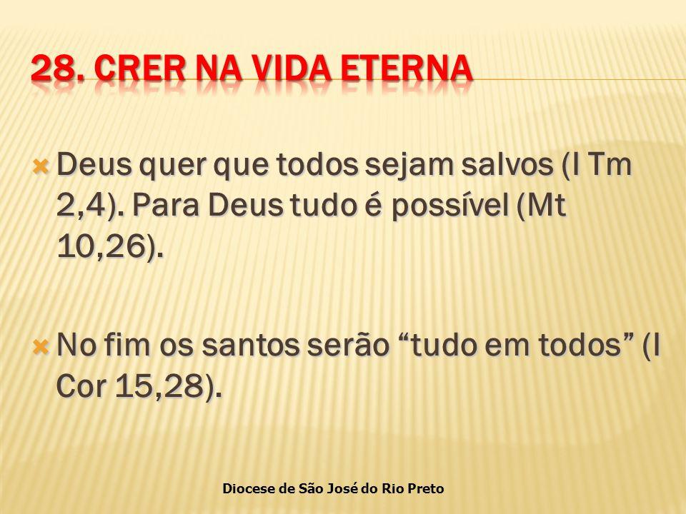 28. CRER NA VIDA ETERNA Deus quer que todos sejam salvos (I Tm 2,4). Para Deus tudo é possível (Mt 10,26).