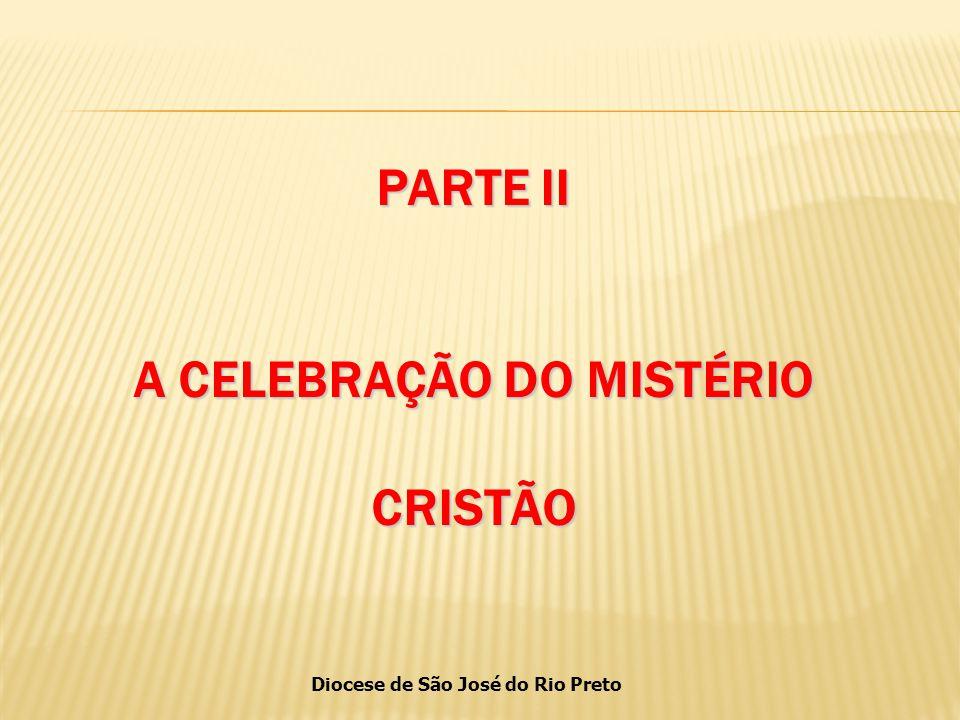 PARTE II A CELEBRAÇÃO DO MISTÉRIO CRISTÃO
