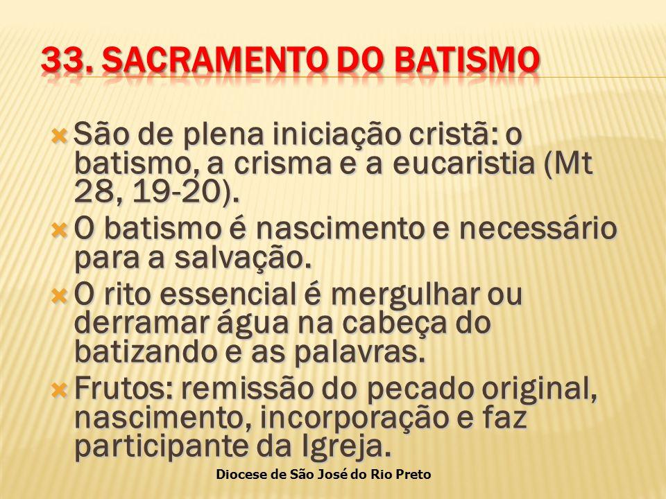 33. SACRAMENTO DO BATISMO São de plena iniciação cristã: o batismo, a crisma e a eucaristia (Mt 28, 19-20).