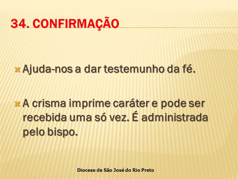 34. CONFIRMAÇÃO Ajuda-nos a dar testemunho da fé.