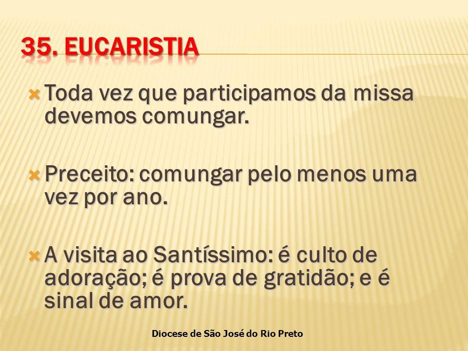 35. EUCARISTIA Toda vez que participamos da missa devemos comungar.