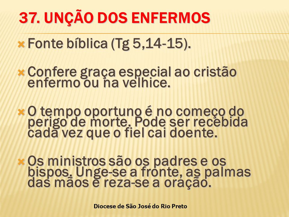 37. UNÇÃO DOS ENFERMOS Fonte bíblica (Tg 5,14-15).