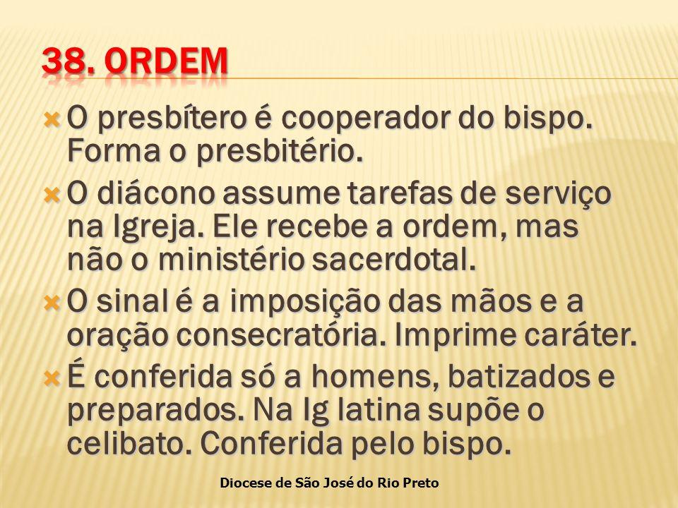 38. ORDEM O presbítero é cooperador do bispo. Forma o presbitério.