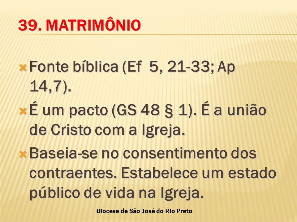 39. MATRIMÔNIO Fonte bíblica (Ef 5, 21-33; Ap 14,7). É um pacto (GS 48 § 1). É a união de Cristo com a Igreja.