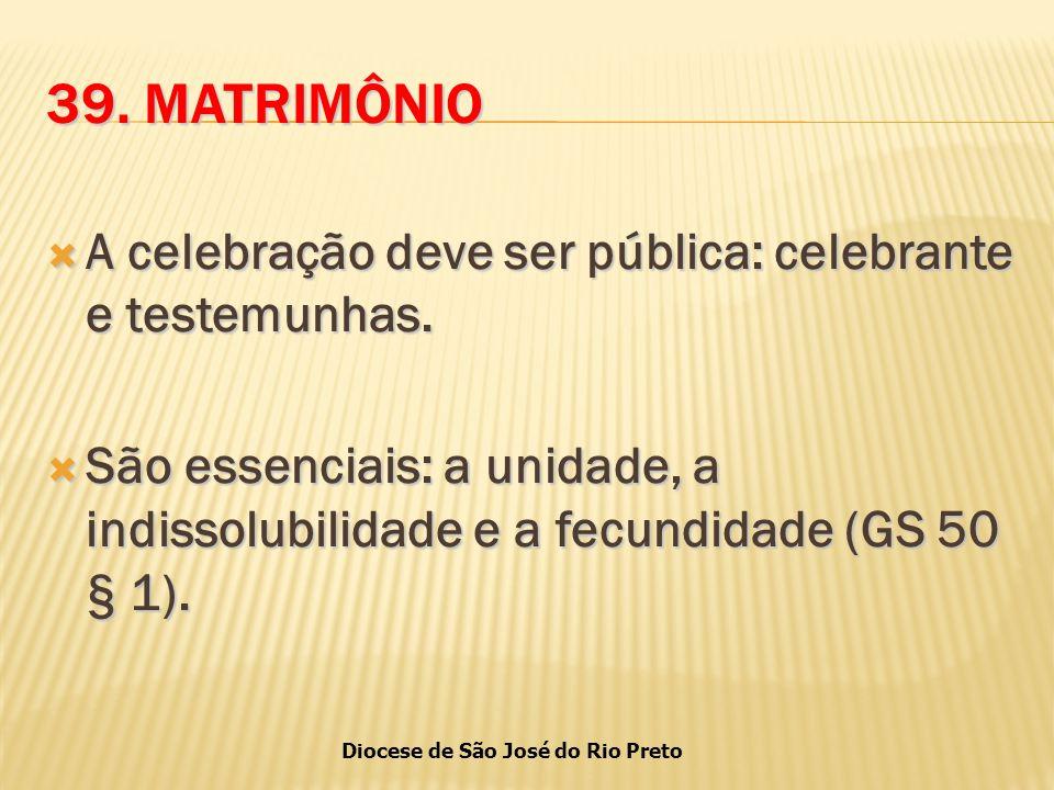 39. MATRIMÔNIO A celebração deve ser pública: celebrante e testemunhas.