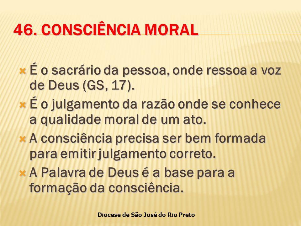 46. CONSCIÊNCIA MORAL É o sacrário da pessoa, onde ressoa a voz de Deus (GS, 17).