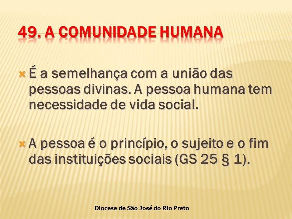 49. A COMUNIDADE HUMANA É a semelhança com a união das pessoas divinas. A pessoa humana tem necessidade de vida social.