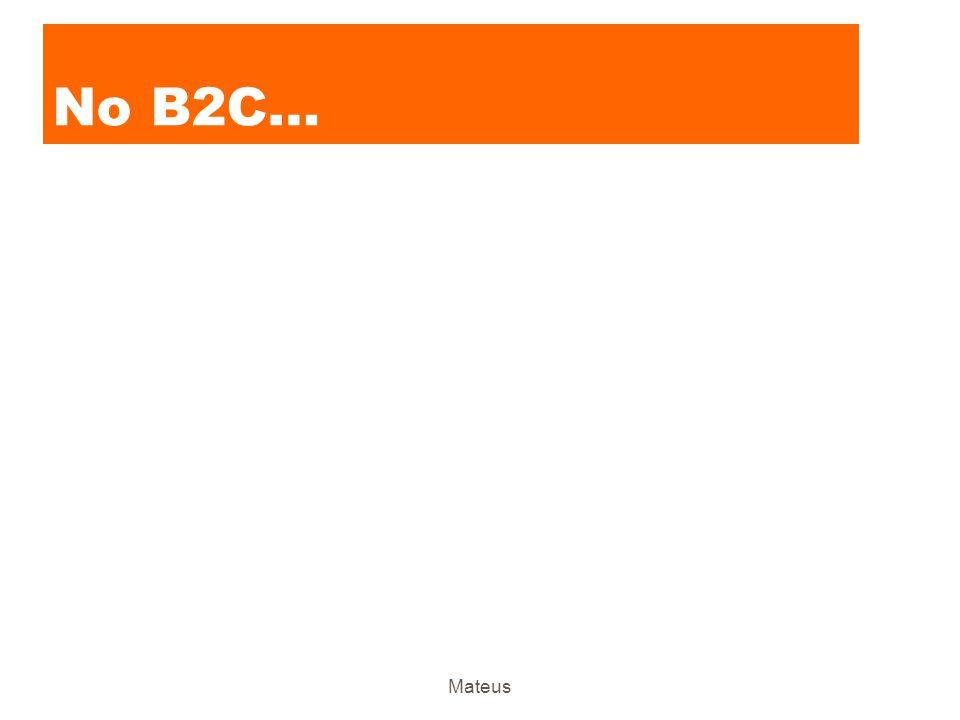No B2C… Mateus