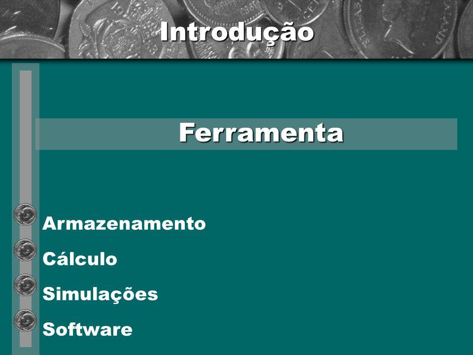 Introdução Ferramenta Armazenamento Cálculo Simulações Software