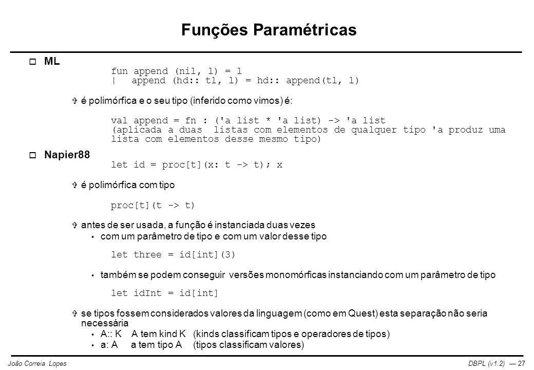 Funções Paramétricas ML Napier88 fun append (nil, l) = l