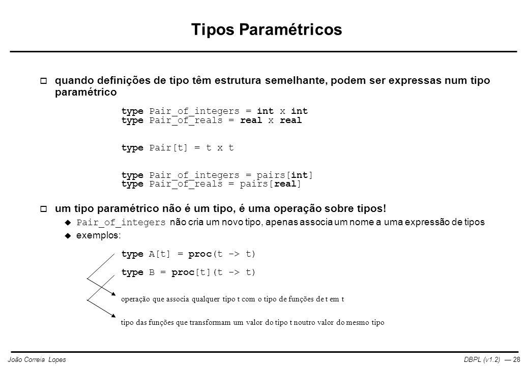 Tipos Paramétricos quando definições de tipo têm estrutura semelhante, podem ser expressas num tipo paramétrico.