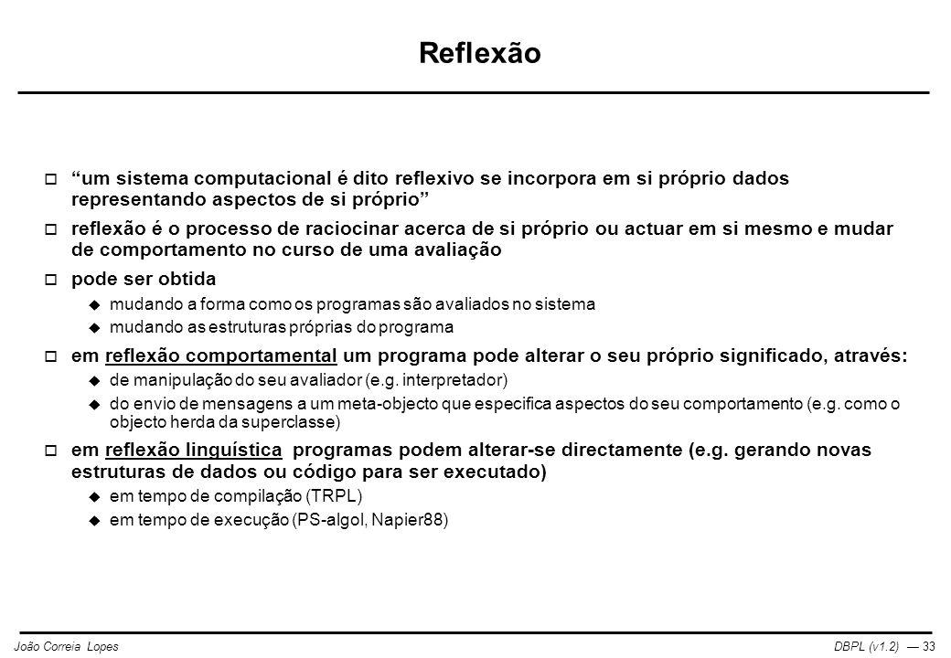 Reflexão um sistema computacional é dito reflexivo se incorpora em si próprio dados representando aspectos de si próprio