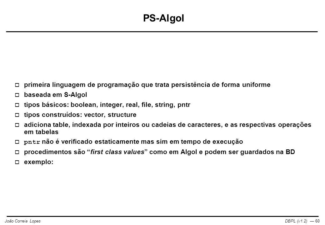 PS-Algol primeira linguagem de programação que trata persistência de forma uniforme. baseada em S-Algol.