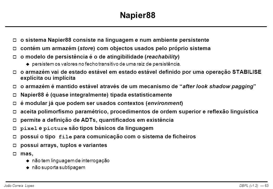 Napier88 o sistema Napier88 consiste na linguagem e num ambiente persistente. contém um armazém (store) com objectos usados pelo próprio sistema.