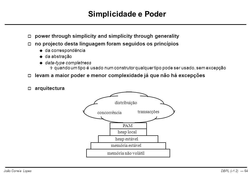 Simplicidade e Poder power through simplicity and simplicity through generality. no projecto desta linguagem foram seguidos os princípios.