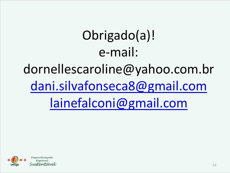 Obrigado(a). e-mail: dornellescaroline@yahoo. com. br dani