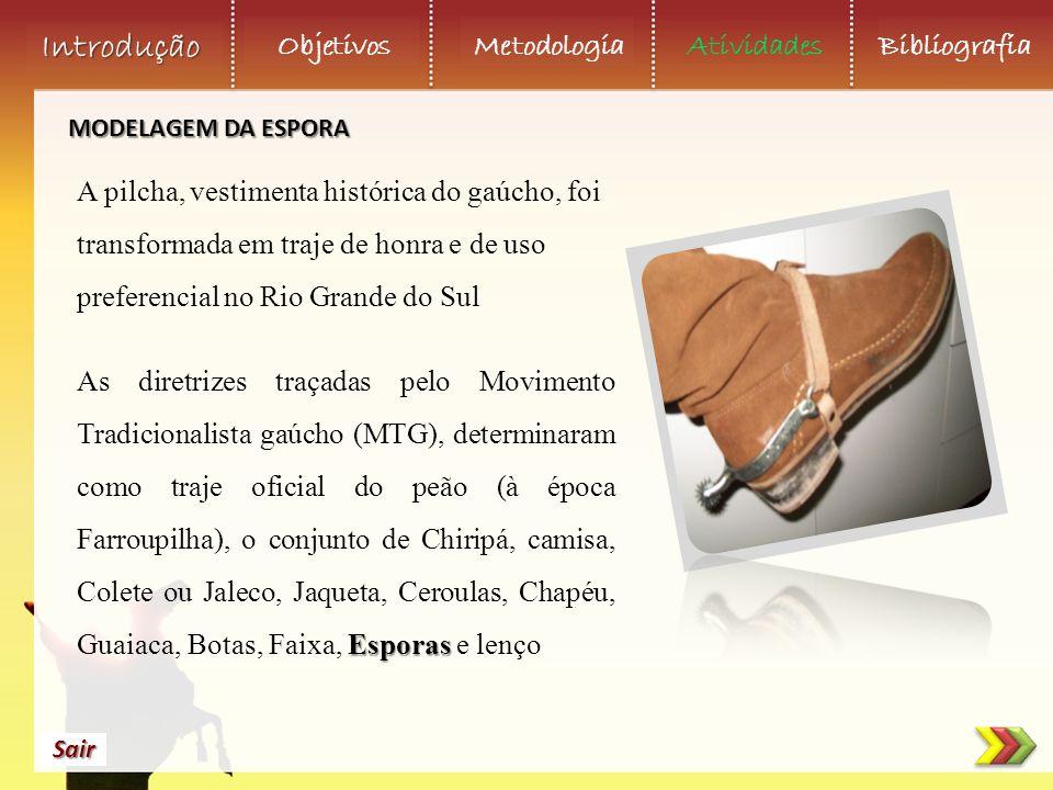 MODELAGEM DA ESPORA A pilcha, vestimenta histórica do gaúcho, foi transformada em traje de honra e de uso preferencial no Rio Grande do Sul.