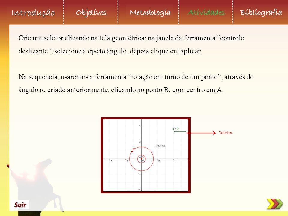 Crie um seletor clicando na tela geométrica; na janela da ferramenta controle deslizante , selecione a opção ângulo, depois clique em aplicar