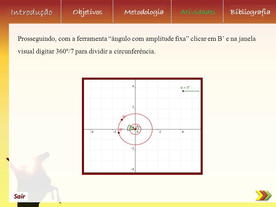 Prosseguindo, com a ferramenta ângulo com amplitude fixa clicar em B' e na janela visual digitar 360º/7 para dividir a circunferência.